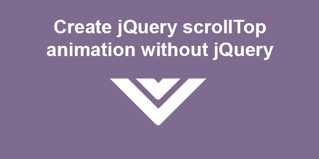 Create jQuery scrollTop animation without jQuery | Alvaro
